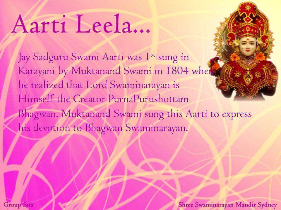 Bhagwan. Muktanand Swami sung this Aarti to express his devotion to Bhagwan Swaminarayan.
