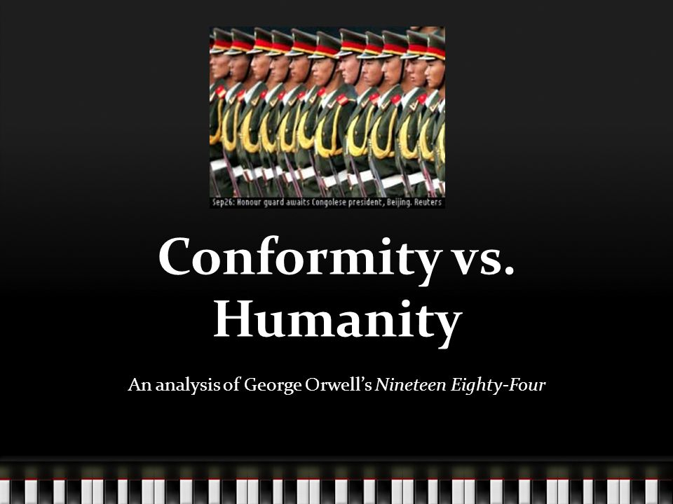 Conformity vs. Humanity An analysis of George Orwell's Nineteen Eighty-Four