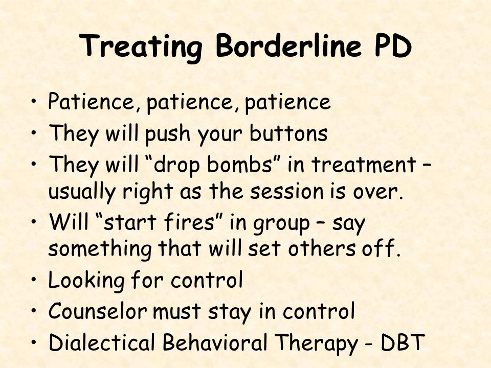 Borderline PD Associated Features: –Up to 10% of persons with BPD eventually die by their own hand –High co-morbidity with Mood Disorders –Marked mood shifts, unpredictable –Undermining one's own success –some symptoms may improve by midlife –Over 50% report childhood maltreatment