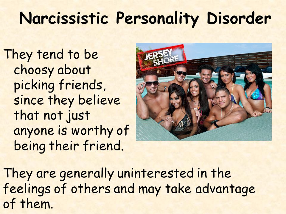 Narcissistic Personality Disorder Characterized by self-centeredness They exaggerate their achievements, expecting others to recognize them as being superior