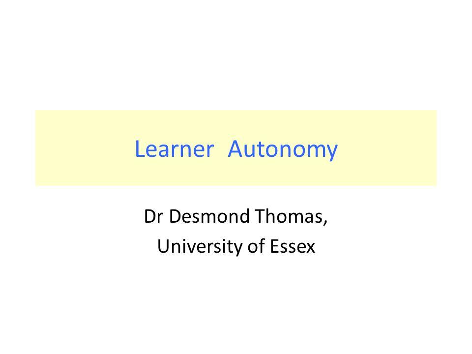 Learner Autonomy Dr Desmond Thomas, University of Essex