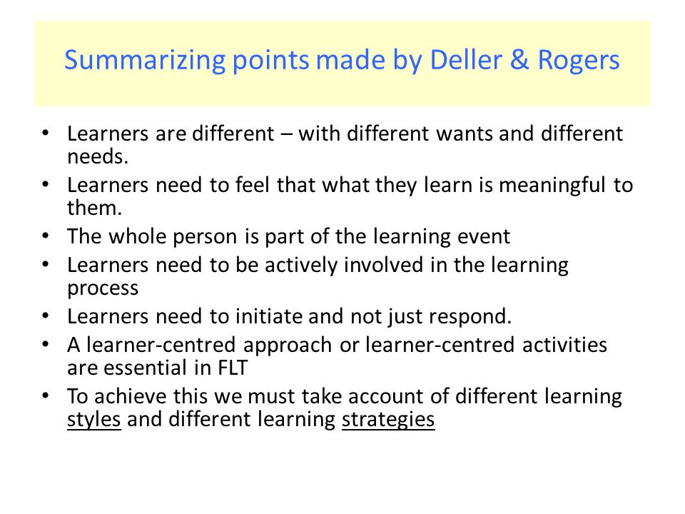 Summarizing points made by Deller & Rogers Learners are different – with different wants and different needs.