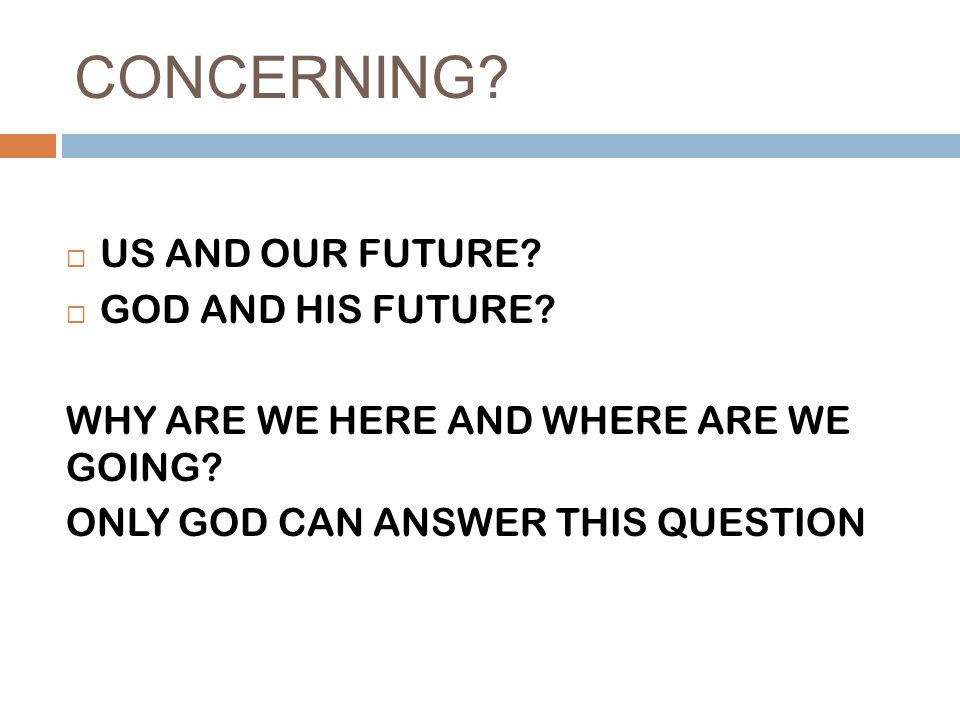 CONCERNING.  US AND OUR FUTURE.  GOD AND HIS FUTURE.