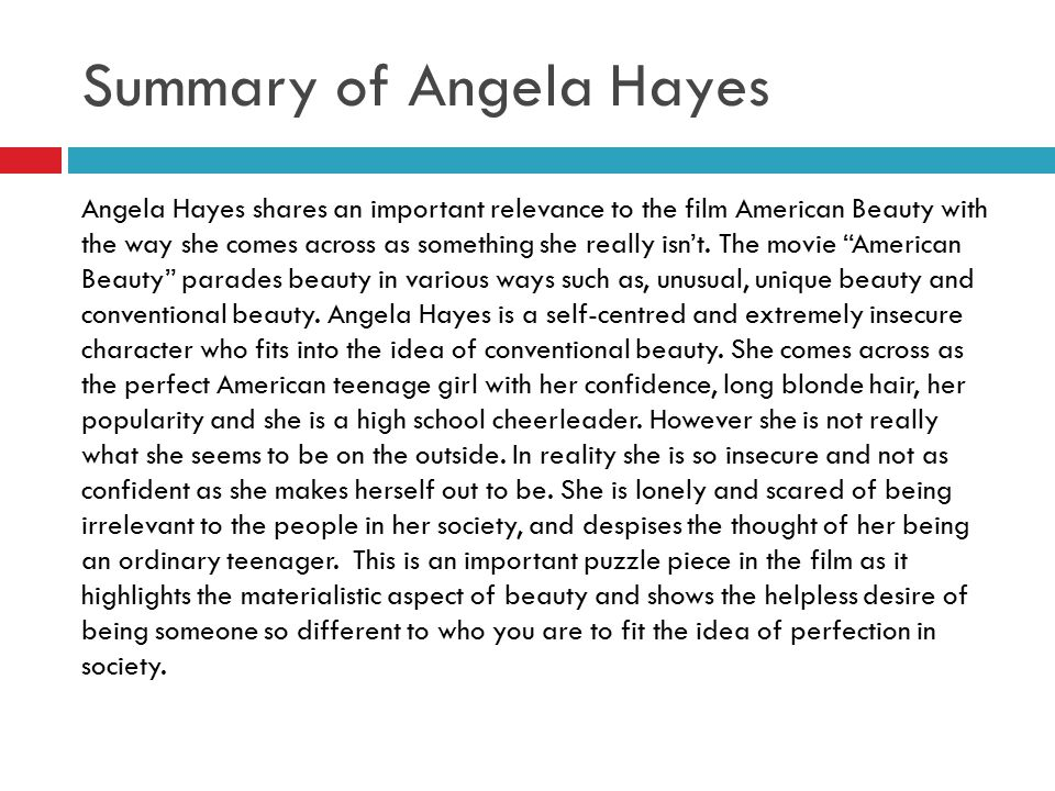 Summary of Angela Hayes Angela Hayes shares an important relevance to the film American Beauty with the way she comes across as something she really i