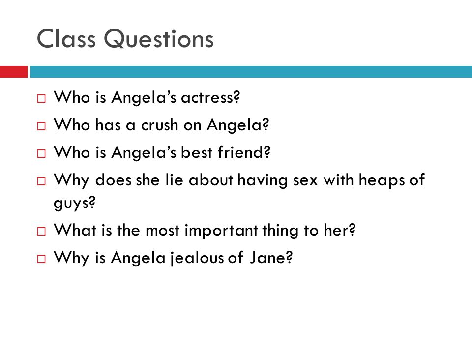 Class Questions  Who is Angela's actress.  Who has a crush on Angela.