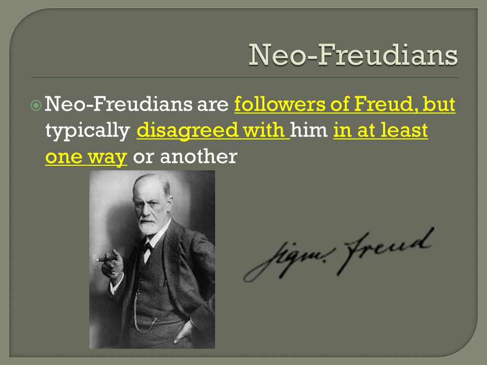  Neo-Freudians are followers of Freud, but typically disagreed with him in at least one way or another