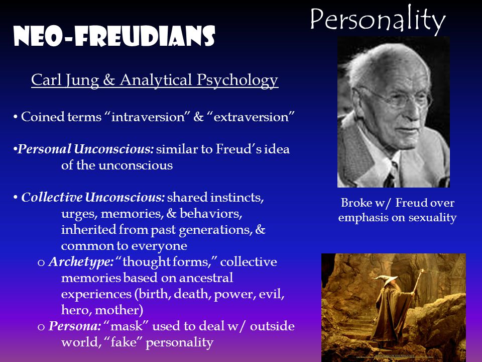 "Personality Neo-Freudians Carl Jung & Analytical Psychology Coined terms ""intraversion"" & ""extraversion"" Personal Unconscious: similar to Freud's idea"