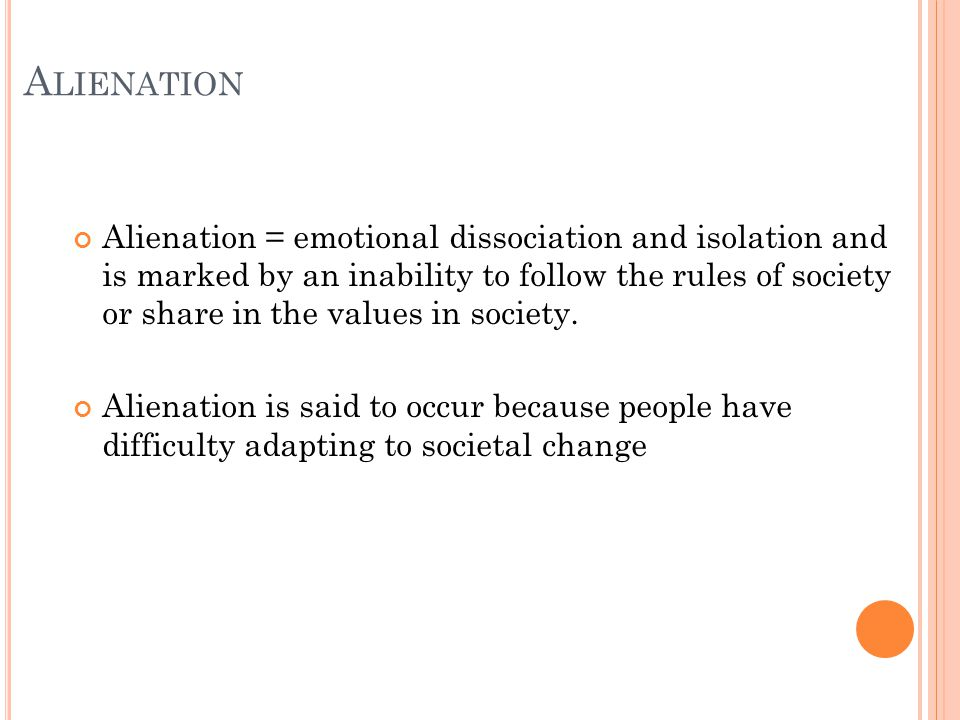 S OCIAL CHANGE - A LIENATION A ND C ONFORMITY Alienation can cause positive change E.g.
