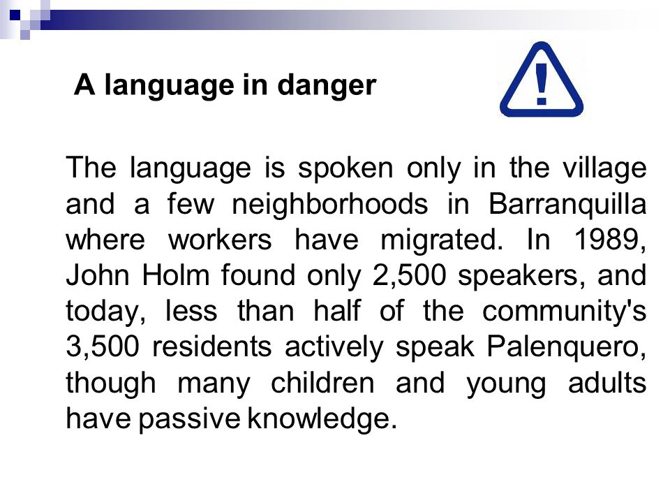 A language in danger The language is spoken only in the village and a few neighborhoods in Barranquilla where workers have migrated. In 1989, John Hol