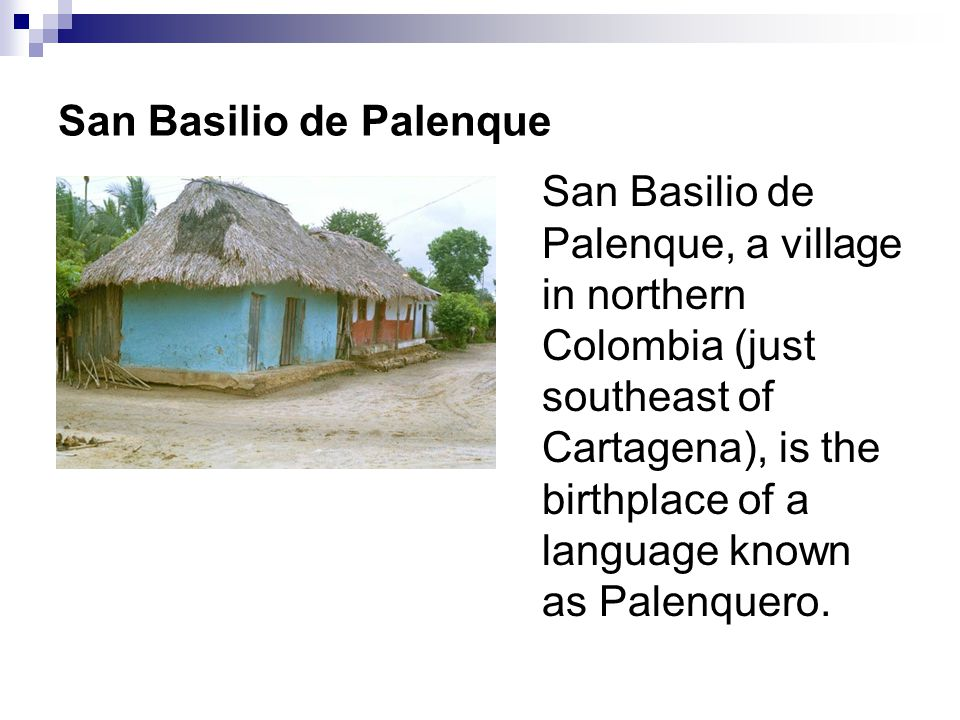 San Basilio de Palenque San Basilio de Palenque, a village in northern Colombia (just southeast of Cartagena), is the birthplace of a language known a