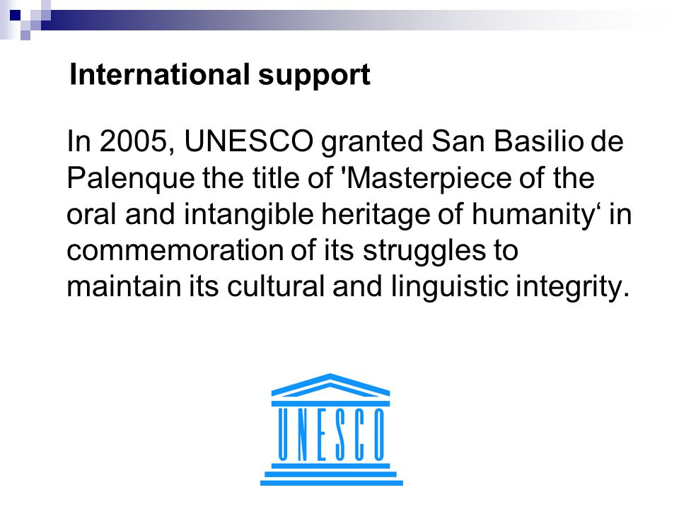 International support In 2005, UNESCO granted San Basilio de Palenque the title of 'Masterpiece of the oral and intangible heritage of humanity' in co