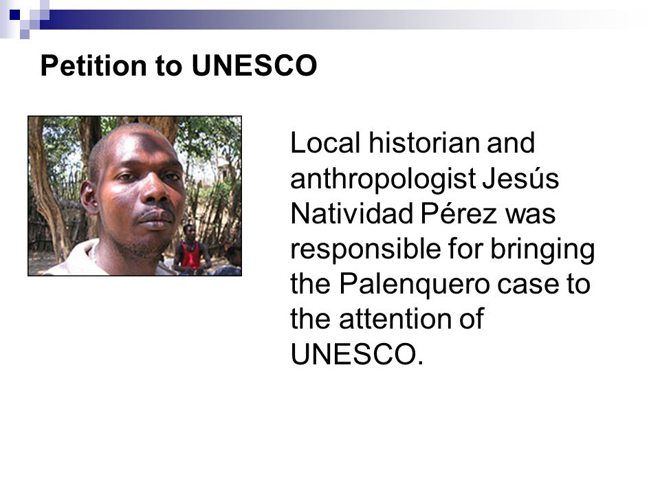 Petition to UNESCO Local historian and anthropologist Jesús Natividad Pérez was responsible for bringing the Palenquero case to the attention of UNESC