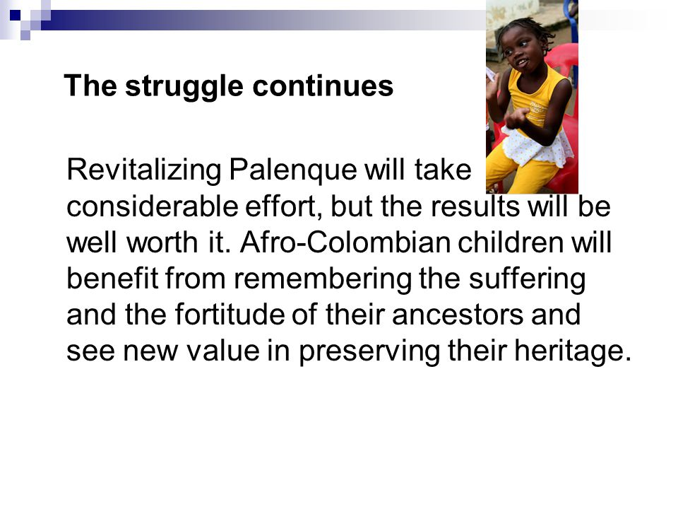 The struggle continues Revitalizing Palenque will take considerable effort, but the results will be well worth it.