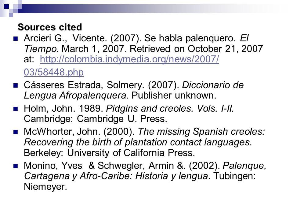 Arcieri G., Vicente. (2007). Se habla palenquero. El Tiempo. March 1, 2007. Retrieved on October 21, 2007 at: http://colombia.indymedia.org/news/2007/