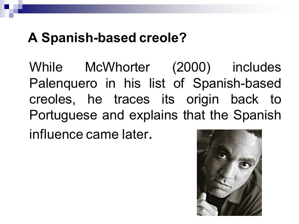 McWhorter (2000) PalenqueroPortugueseSpanishEnglish tentemtienehas ele élhe/she baevaivagoes ele (pl.)êlesellosthey kucomconwith