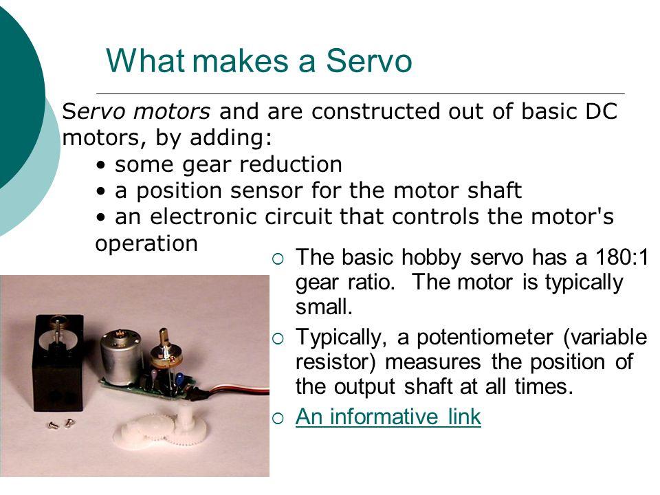 What makes a Servo  The basic hobby servo has a 180:1 gear ratio.