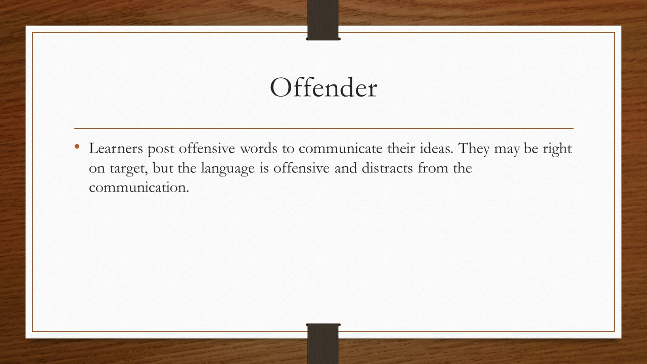 Offender Learners post offensive words to communicate their ideas.