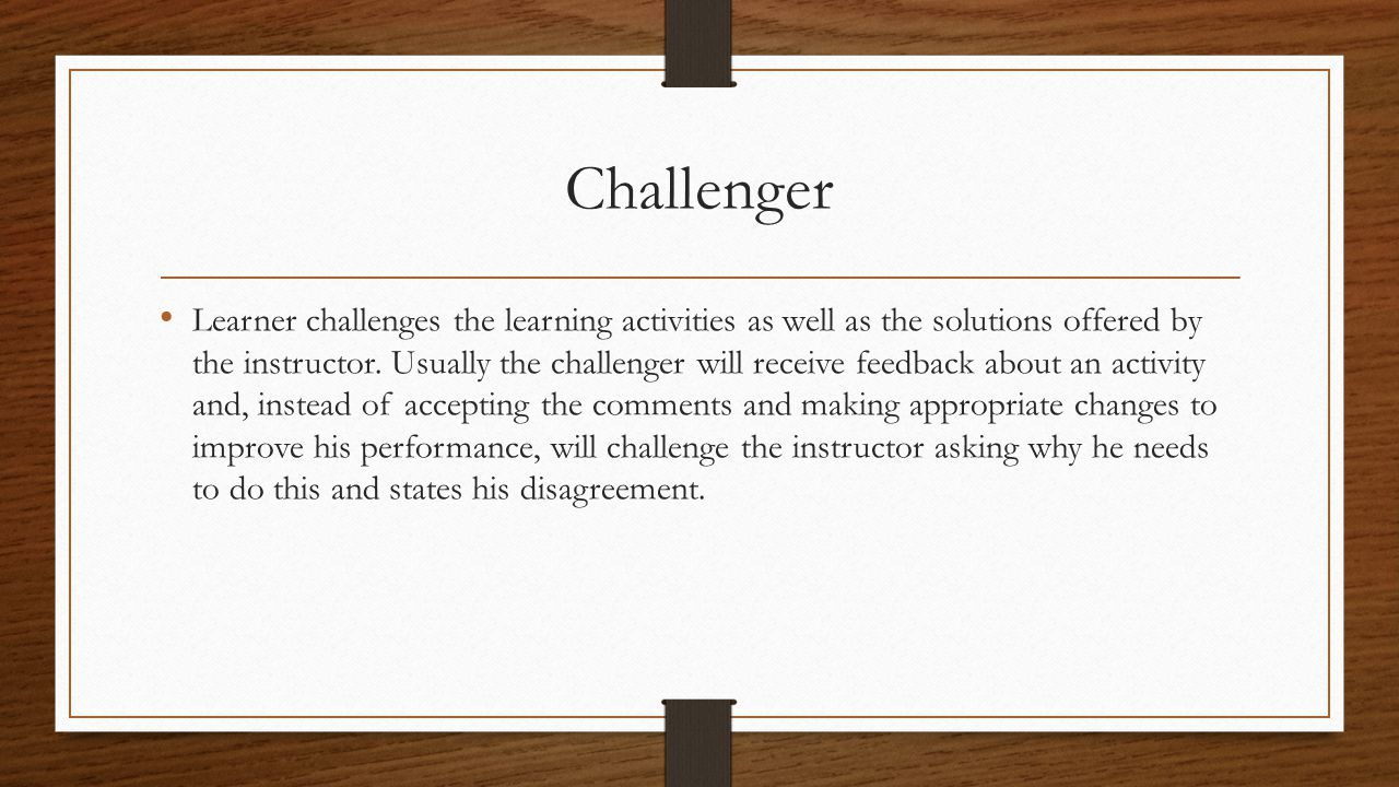 Challenger Learner challenges the learning activities as well as the solutions offered by the instructor.
