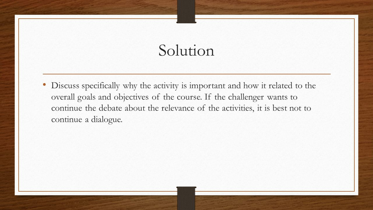 Solution Discuss specifically why the activity is important and how it related to the overall goals and objectives of the course.