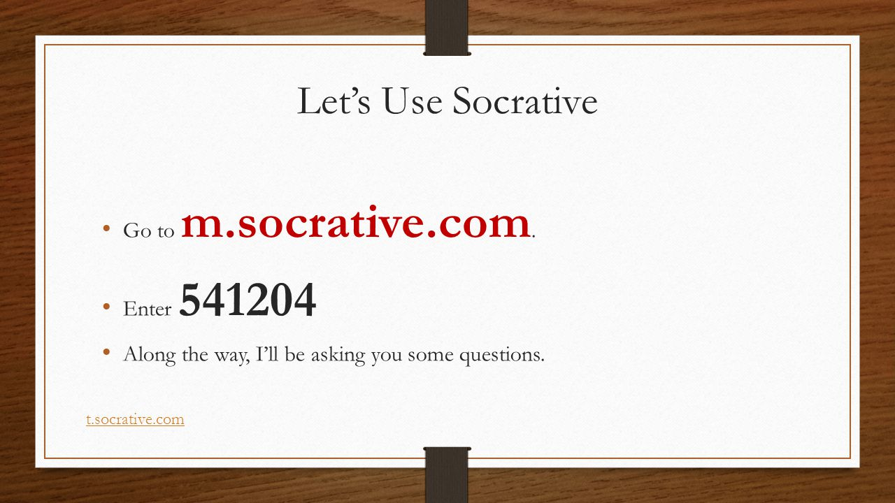 Let's Use Socrative Go to m.socrative.com.