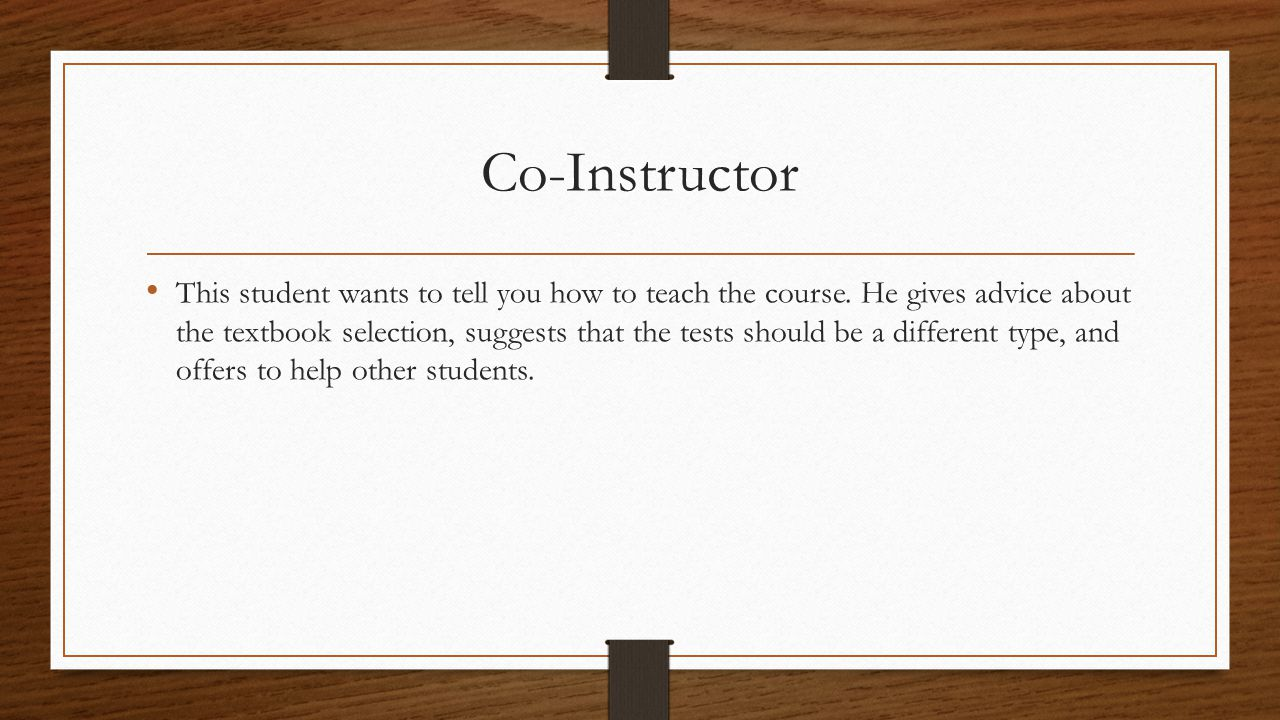 Co-Instructor This student wants to tell you how to teach the course. He gives advice about the textbook selection, suggests that the tests should be