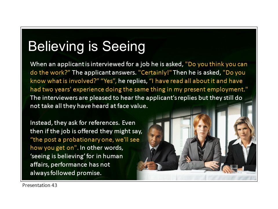 Believing is Seeing What makes Jesus turn a common adage on its head so that he teaches, Believing is seeing .