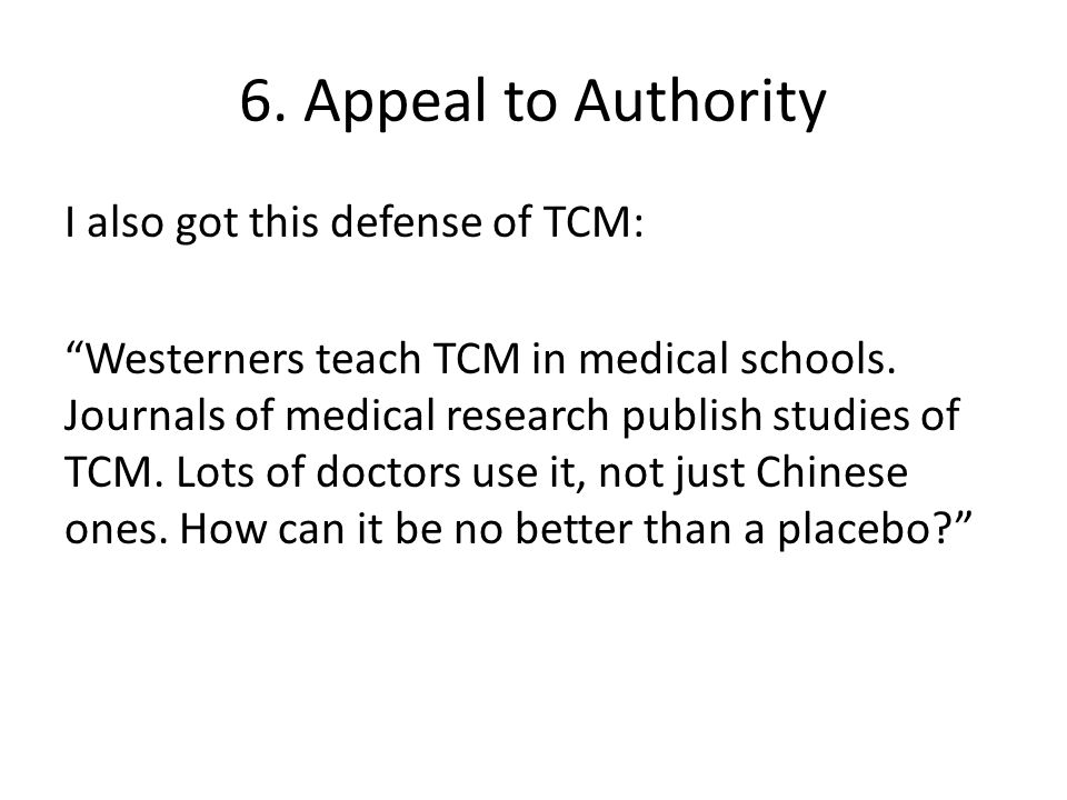 6. Appeal to Authority I also got this defense of TCM: Westerners teach TCM in medical schools.
