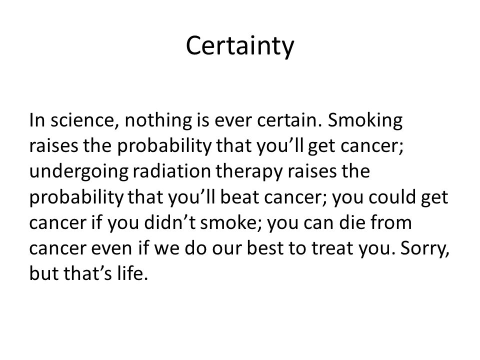 Certainty In science, nothing is ever certain.