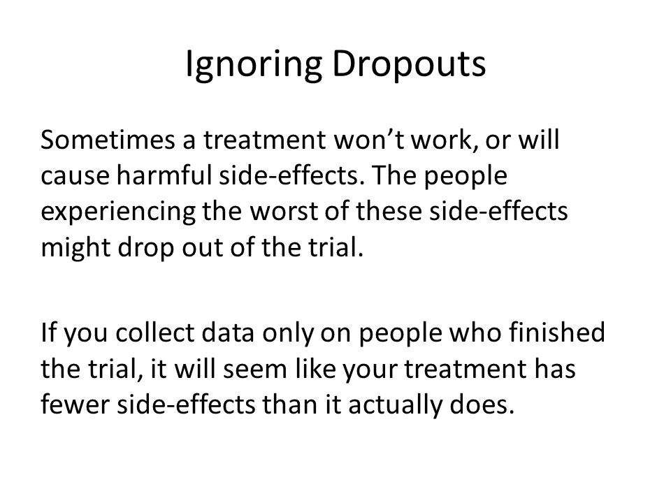 Ignoring Dropouts Sometimes a treatment won't work, or will cause harmful side-effects.