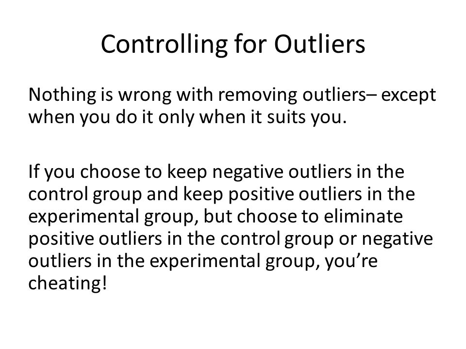 Controlling for Outliers Nothing is wrong with removing outliers– except when you do it only when it suits you.