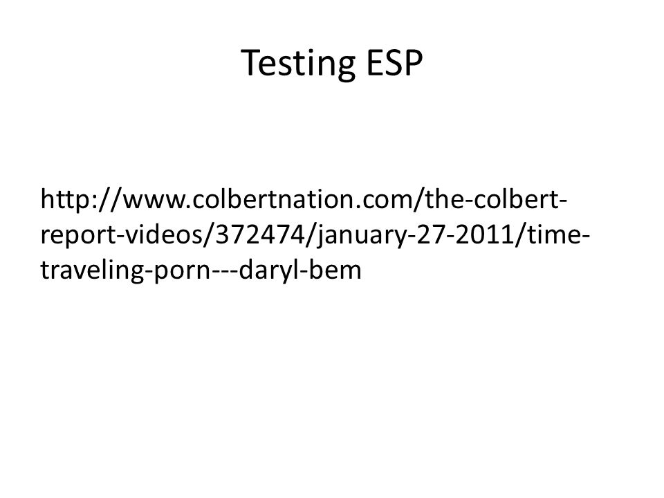 Testing ESP http://www.colbertnation.com/the-colbert- report-videos/372474/january-27-2011/time- traveling-porn---daryl-bem