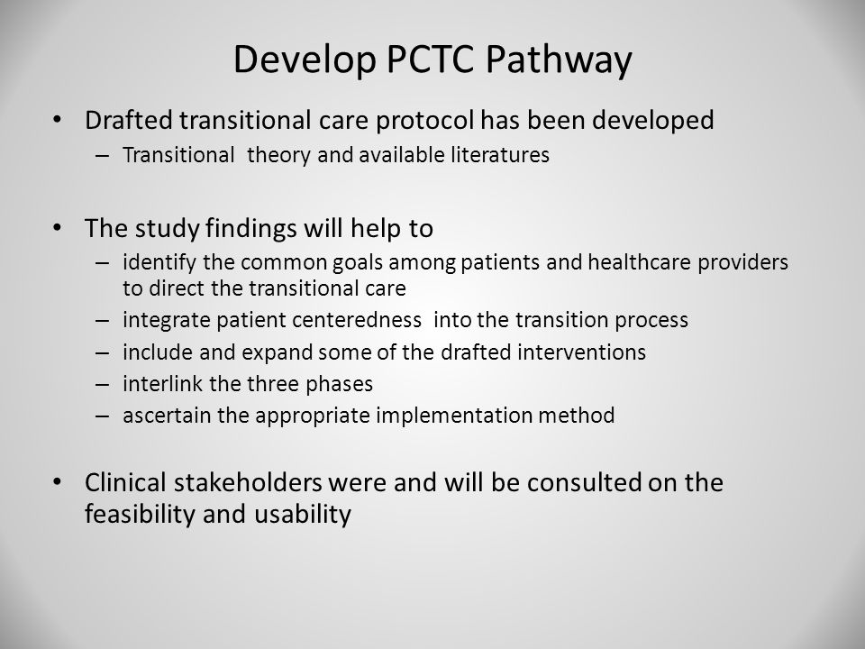 Develop PCTC Pathway Drafted transitional care protocol has been developed – Transitional theory and available literatures The study findings will hel