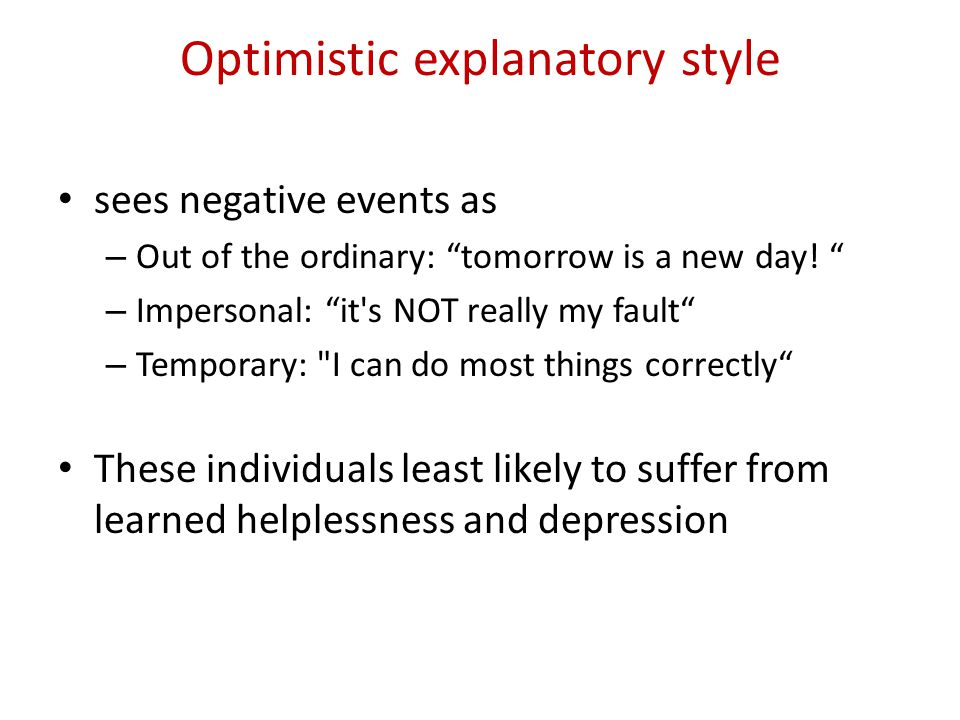 Optimistic explanatory style sees negative events as – Out of the ordinary: tomorrow is a new day.