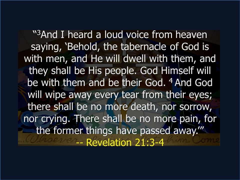 """"""" 3 And I heard a loud voice from heaven saying, 'Behold, the tabernacle of God is with men, and He will dwell with them, and they shall be His people"""