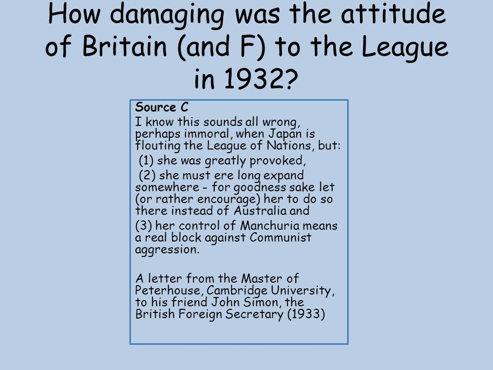 How damaging was the attitude of Britain (and F) to the League in 1932? Source C I know this sounds all wrong, perhaps immoral, when Japan is flouting