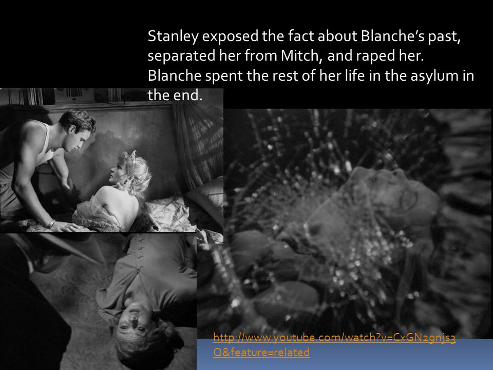 Stanley exposed the fact about Blanche's past, separated her from Mitch, and raped her.