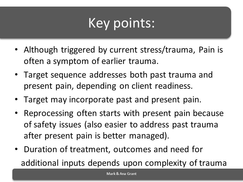 Key points: Although triggered by current stress/trauma, Pain is often a symptom of earlier trauma.