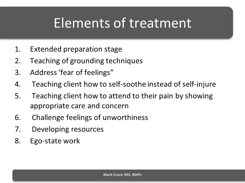 Elements of treatment 1.Extended preparation stage 2.Teaching of grounding techniques 3.Address 'fear of feelings 4.