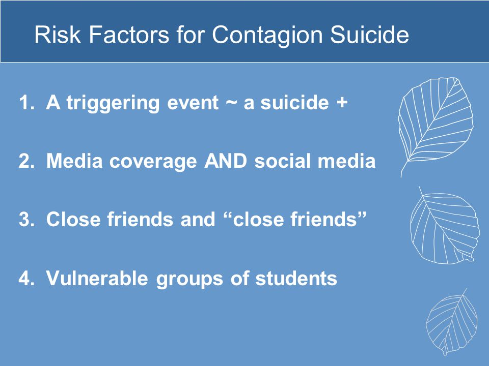 """Risk Factors for Contagion Suicide 1.A triggering event ~ a suicide + 2.Media coverage AND social media 3.Close friends and """"close friends"""" 4.Vulnerab"""