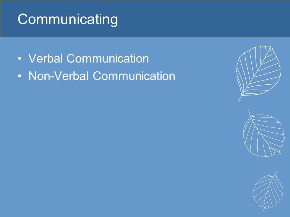 Communicating Verbal Communication Non-Verbal Communication
