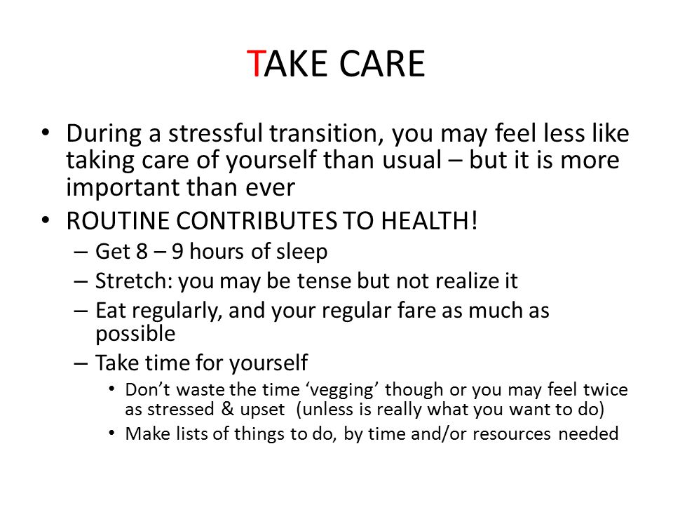 TAKE CARE During a stressful transition, you may feel less like taking care of yourself than usual – but it is more important than ever ROUTINE CONTRI