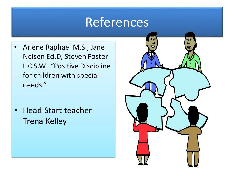 References Arlene Raphael M.S., Jane Nelsen Ed.D, Steven Foster L.C.S.W.
