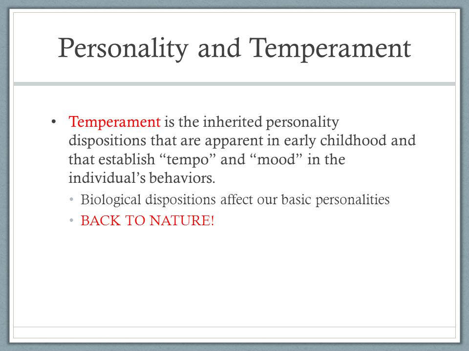 "Personality and Temperament Temperament is the inherited personality dispositions that are apparent in early childhood and that establish ""tempo"" and"