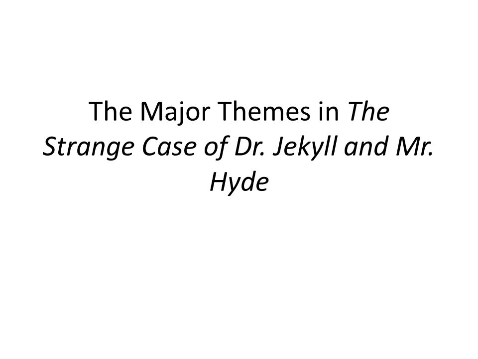 The Major Themes in The Strange Case of Dr. Jekyll and Mr. Hyde