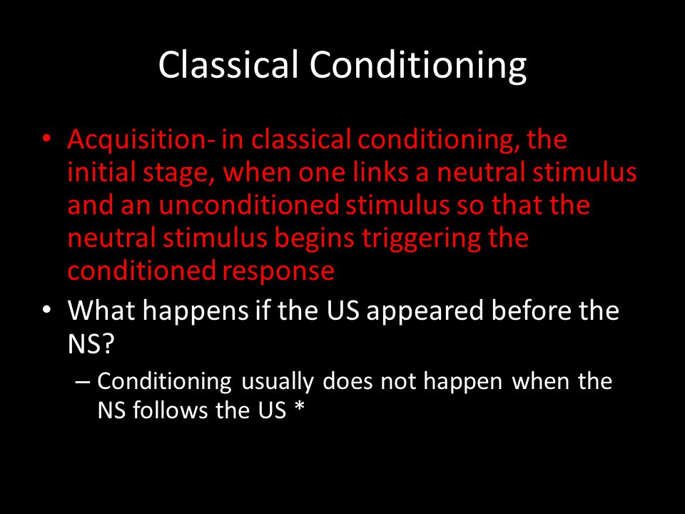 Classical Conditioning Acquisition- in classical conditioning, the initial stage, when one links a neutral stimulus and an unconditioned stimulus so t