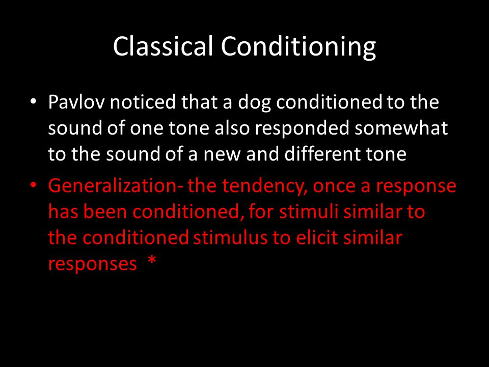 Classical Conditioning Pavlov noticed that a dog conditioned to the sound of one tone also responded somewhat to the sound of a new and different tone