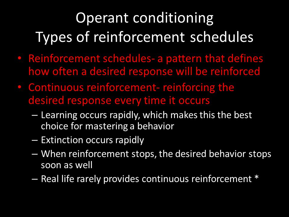 Operant conditioning Types of reinforcement schedules Reinforcement schedules- a pattern that defines how often a desired response will be reinforced