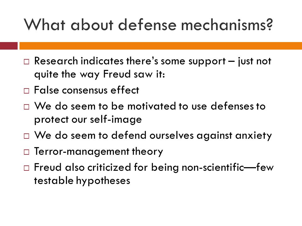 What about defense mechanisms?  Research indicates there's some support – just not quite the way Freud saw it:  False consensus effect  We do seem