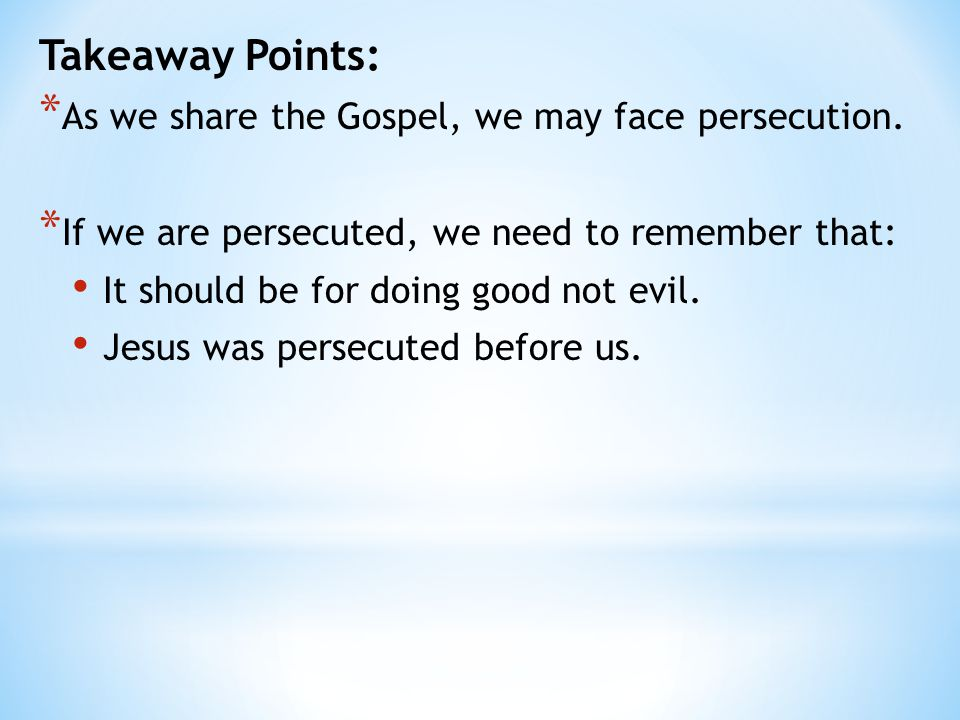 Takeaway Points: * As we share the Gospel, we may face persecution.