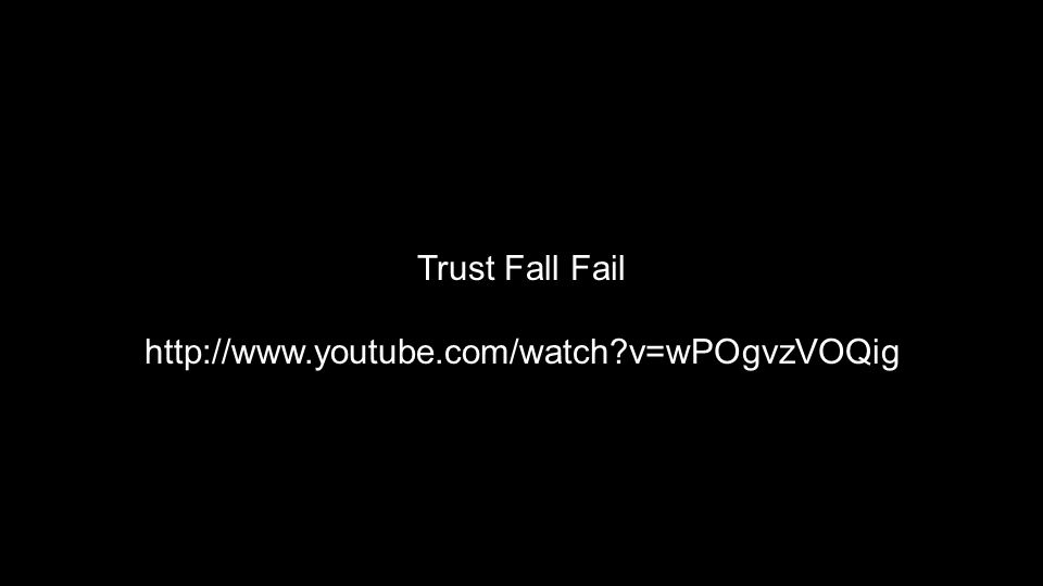 Trust Fall Fail http://www.youtube.com/watch v=wPOgvzVOQig